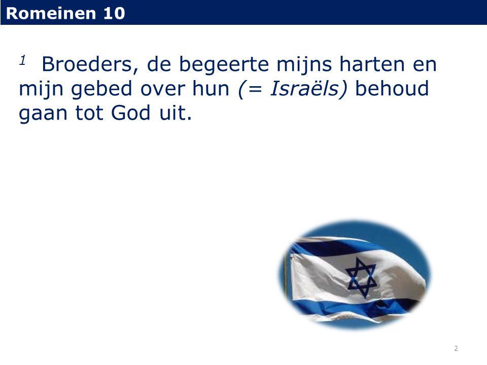 1 Broeders, de begeerte mijns harten en mijn gebed over hun (= Israëls) behoud gaan tot God uit. 2