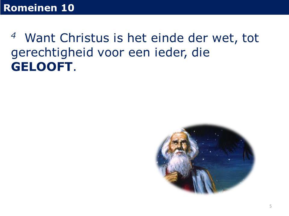 Romeinen 10 4 Want Christus is het einde der wet, tot gerechtigheid voor een ieder, die GELOOFT. 5