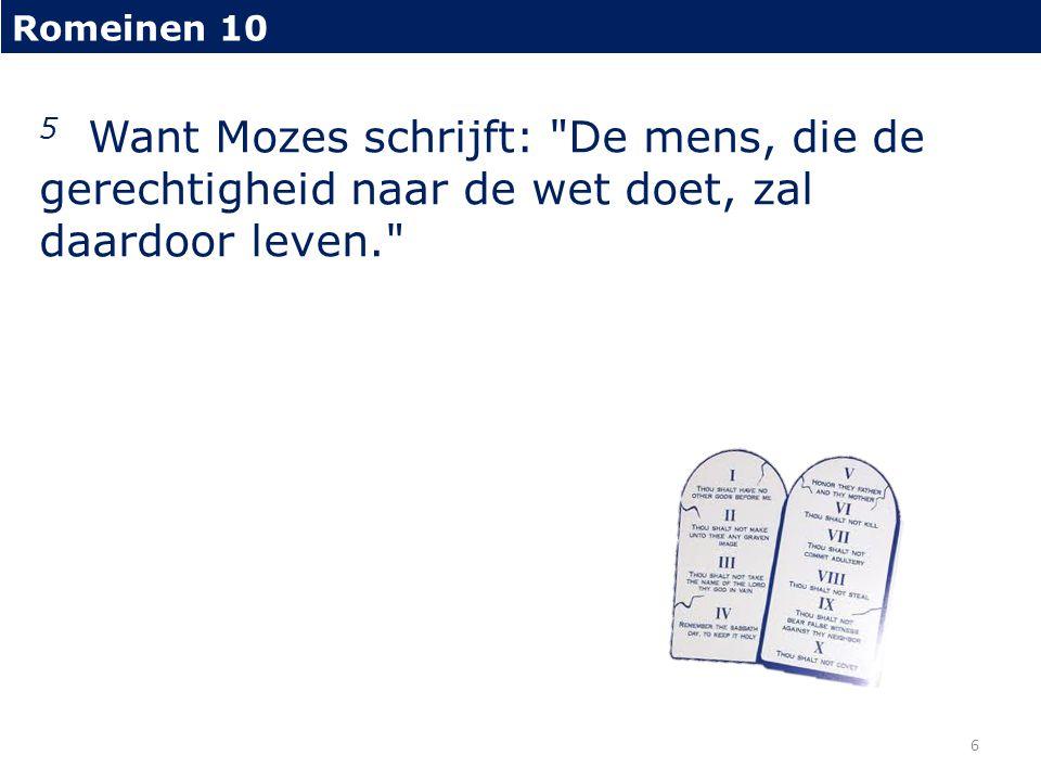 Romeinen 10 5 Want Mozes schrijft: De mens, die de gerechtigheid naar de wet doet, zal daardoor leven. 6