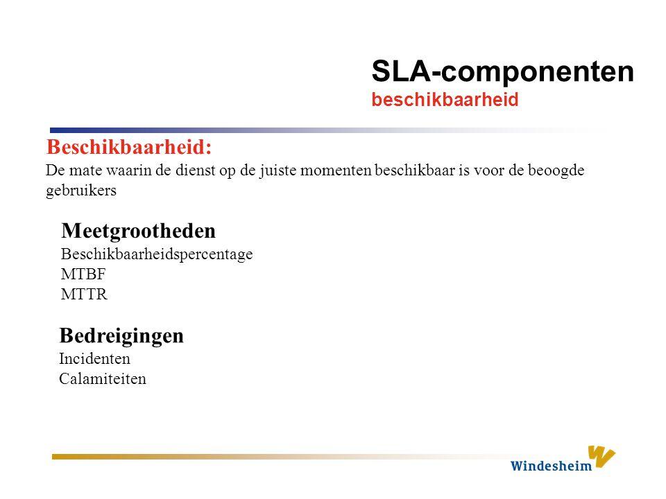 SLA-componenten beschikbaarheid Beschikbaarheid: De mate waarin de dienst op de juiste momenten beschikbaar is voor de beoogde gebruikers Meetgrootheden Beschikbaarheidspercentage MTBF MTTR Bedreigingen Incidenten Calamiteiten