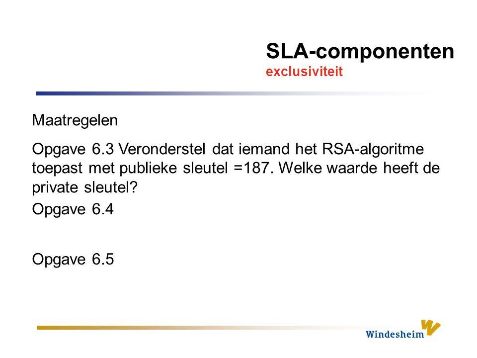SLA-componenten exclusiviteit Maatregelen Opgave 6.3 Veronderstel dat iemand het RSA-algoritme toepast met publieke sleutel =187.