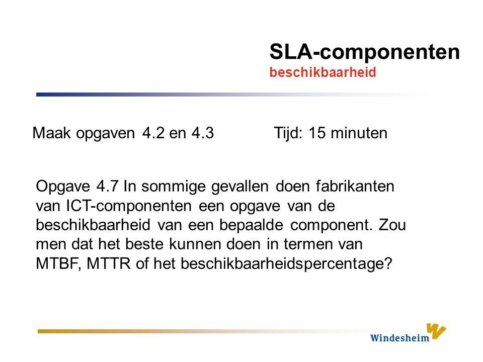 SLA-componenten beschikbaarheid Maak opgaven 4.2 en 4.3Tijd: 15 minuten Opgave 4.7 In sommige gevallen doen fabrikanten van ICT-componenten een opgave van de beschikbaarheid van een bepaalde component.