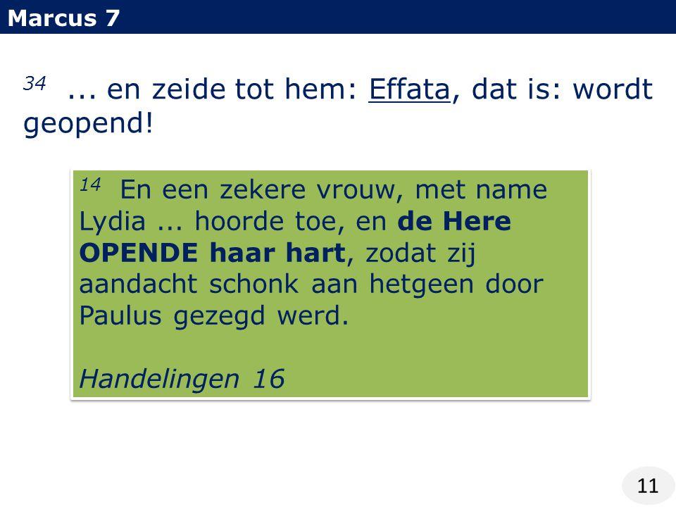 Marcus 7 11 34... en zeide tot hem: Effata, dat is: wordt geopend.