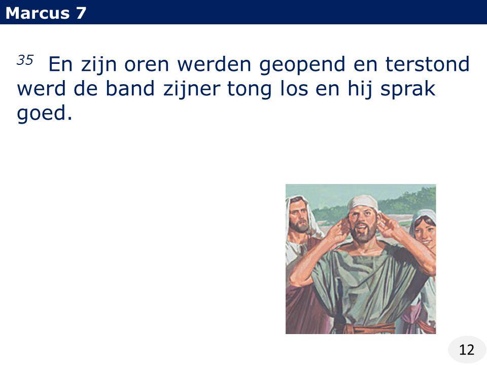 Marcus 7 12 35 En zijn oren werden geopend en terstond werd de band zijner tong los en hij sprak goed.