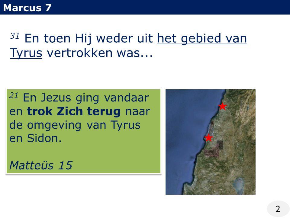 Marcus 7 2 31 En toen Hij weder uit het gebied van Tyrus vertrokken was...