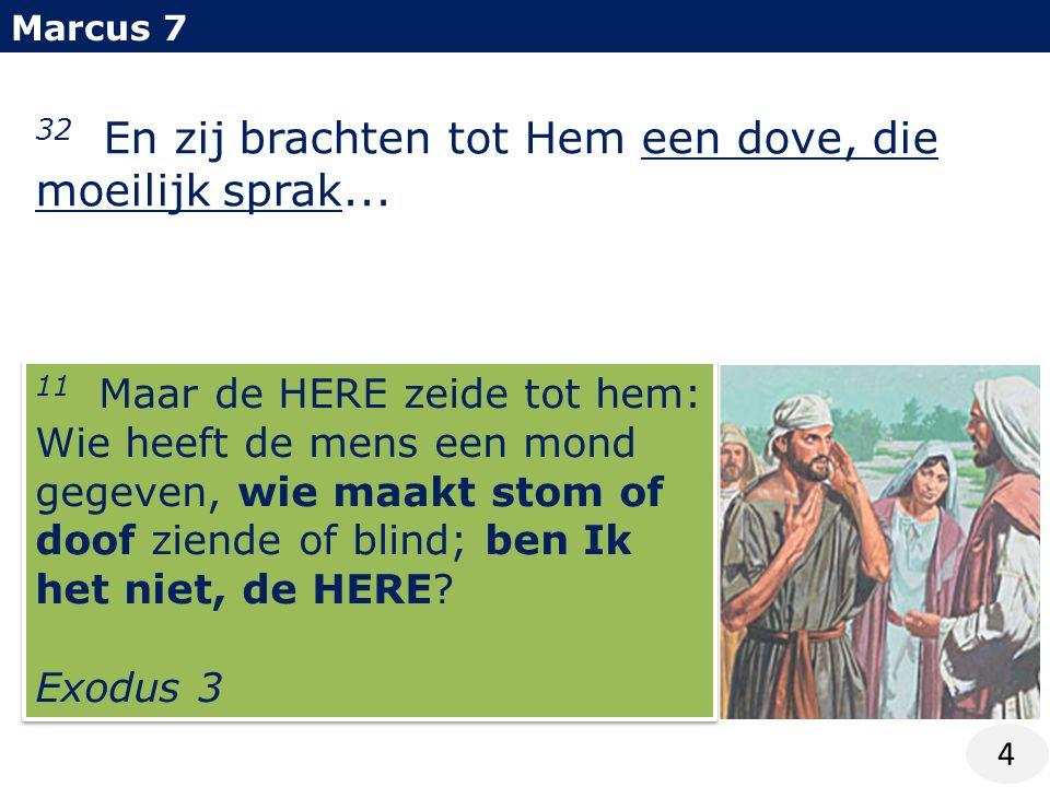 Marcus 7 4 32 En zij brachten tot Hem een dove, die moeilijk sprak...