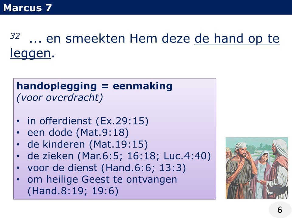 Marcus 7 6 32... en smeekten Hem deze de hand op te leggen.