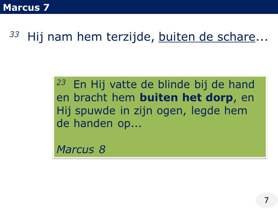 Marcus 7 7 33 Hij nam hem terzijde, buiten de schare...
