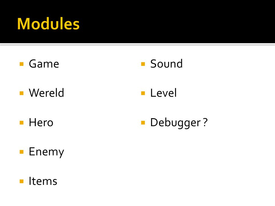  Game  Wereld  Hero  Enemy  Items  Sound  Level  Debugger ?