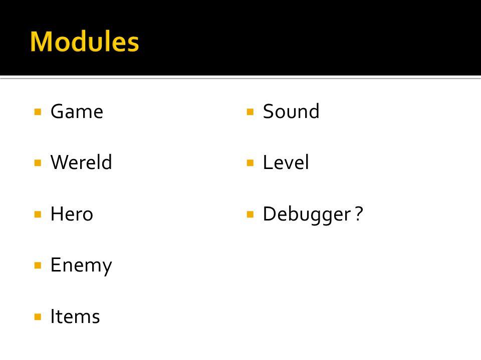  Game  Wereld  Hero  Enemy  Items  Sound  Level  Debugger ?
