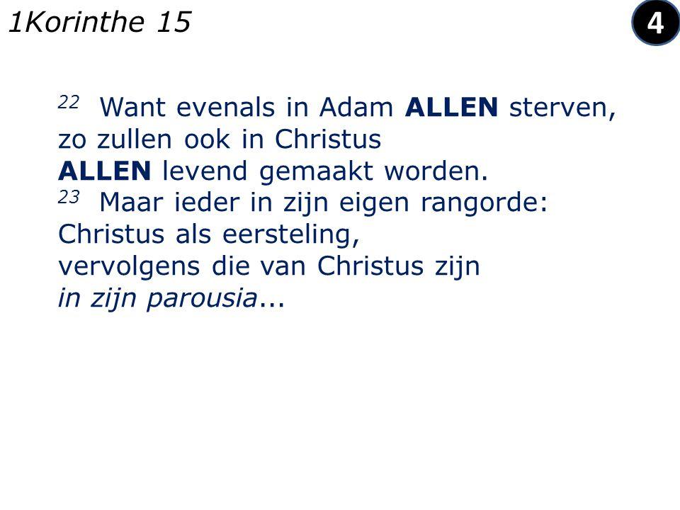 22 Want evenals in Adam ALLEN sterven, zo zullen ook in Christus ALLEN levend gemaakt worden.