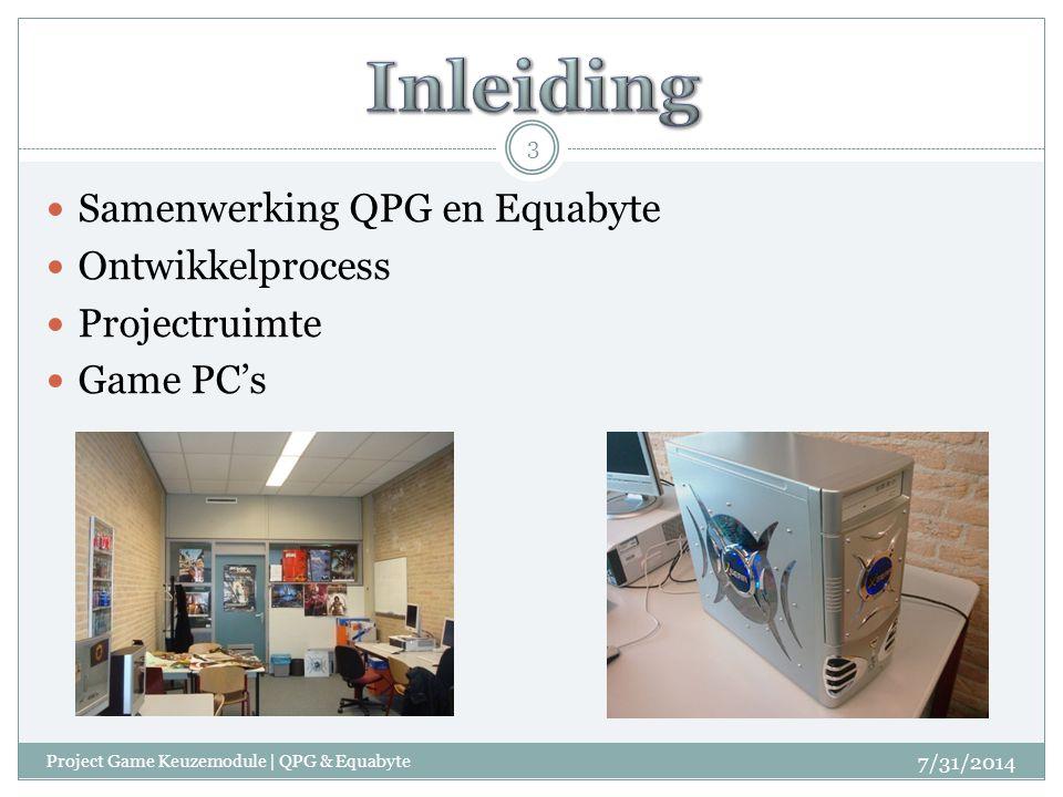 Samenwerking QPG en Equabyte Ontwikkelprocess Projectruimte Game PC's 7/31/2014 3 Project Game Keuzemodule | QPG & Equabyte