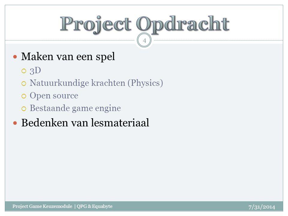 Maken van een spel  3D  Natuurkundige krachten (Physics)  Open source  Bestaande game engine Bedenken van lesmateriaal 7/31/2014 4 Project Game Keuzemodule | QPG & Equabyte