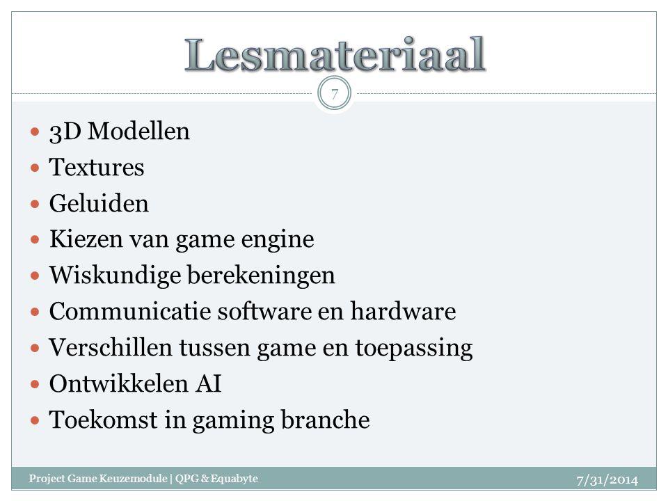 3D Modellen Textures Geluiden Kiezen van game engine Wiskundige berekeningen Communicatie software en hardware Verschillen tussen game en toepassing Ontwikkelen AI Toekomst in gaming branche 7/31/2014 7 Project Game Keuzemodule | QPG & Equabyte