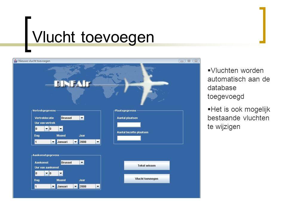 Vlucht toevoegen  Vluchten worden automatisch aan de database toegevoegd  Het is ook mogelijk bestaande vluchten te wijzigen