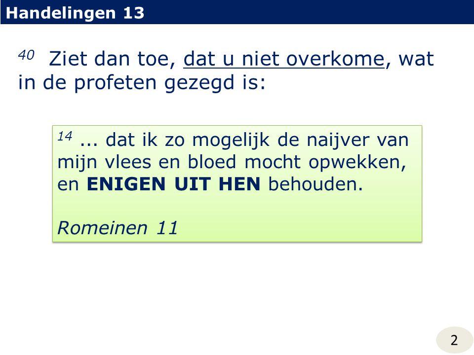 Handelingen 13 2 40 Ziet dan toe, dat u niet overkome, wat in de profeten gezegd is: 14...