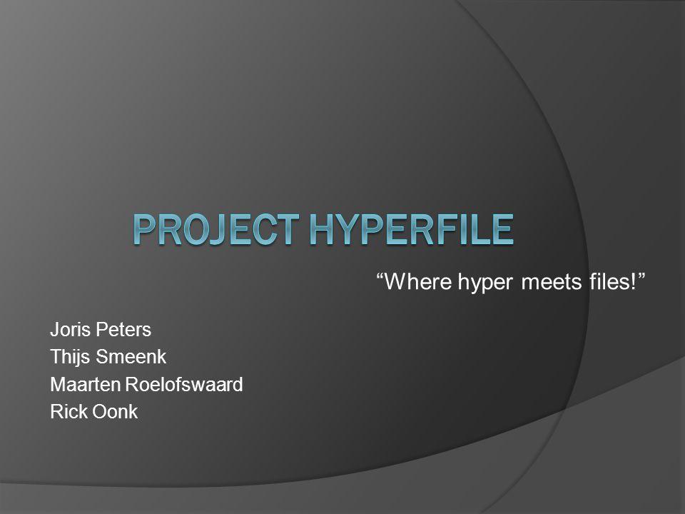 Where hyper meets files! Joris Peters Thijs Smeenk Maarten Roelofswaard Rick Oonk