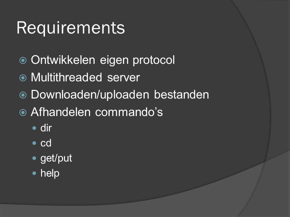 Requirements  Ontwikkelen eigen protocol  Multithreaded server  Downloaden/uploaden bestanden  Afhandelen commando's dir cd get/put help