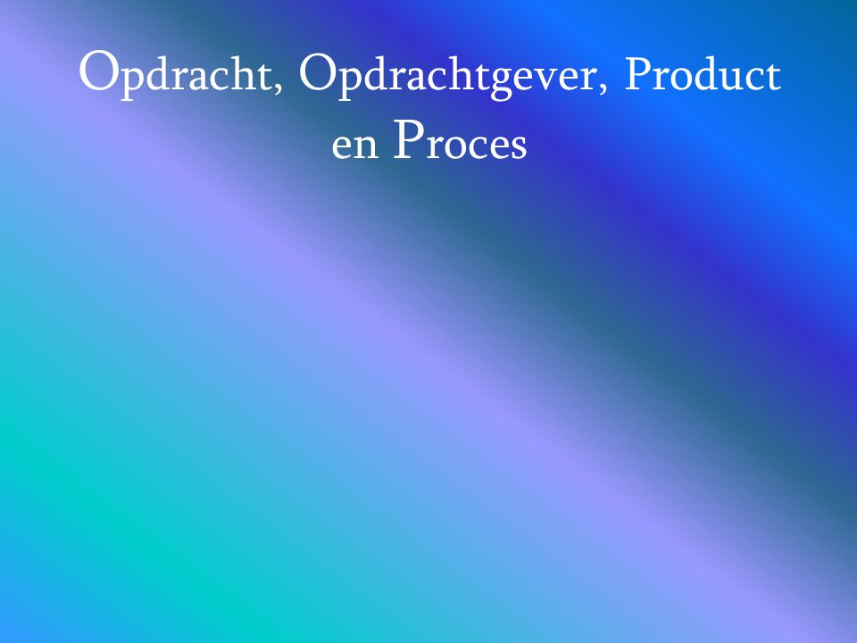O pdracht, O pdrachtgever, Product en P roces