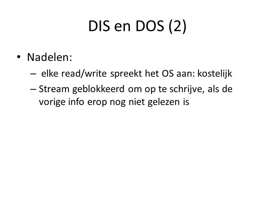 DIS en DOS (2) Nadelen: – elke read/write spreekt het OS aan: kostelijk – Stream geblokkeerd om op te schrijve, als de vorige info erop nog niet gelezen is