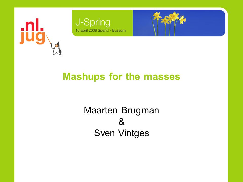 Mashups for the masses Maarten Brugman & Sven Vintges
