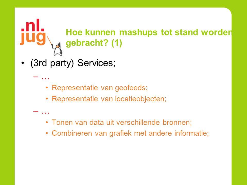 Hoe kunnen mashups tot stand worden gebracht? (1) (3rd party) Services; –… Representatie van geofeeds; Representatie van locatieobjecten; –… Tonen van