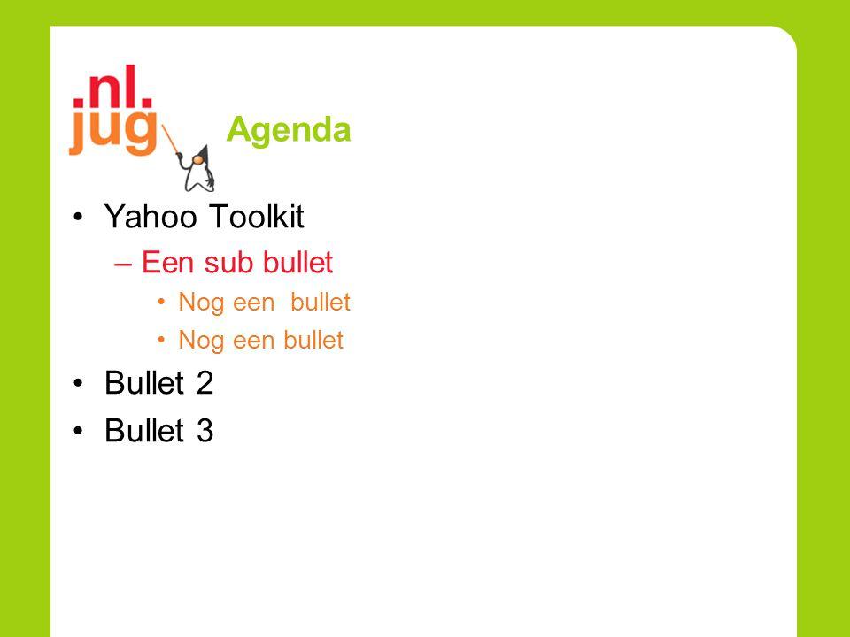 Agenda Yahoo Toolkit –Een sub bullet Nog een bullet Bullet 2 Bullet 3