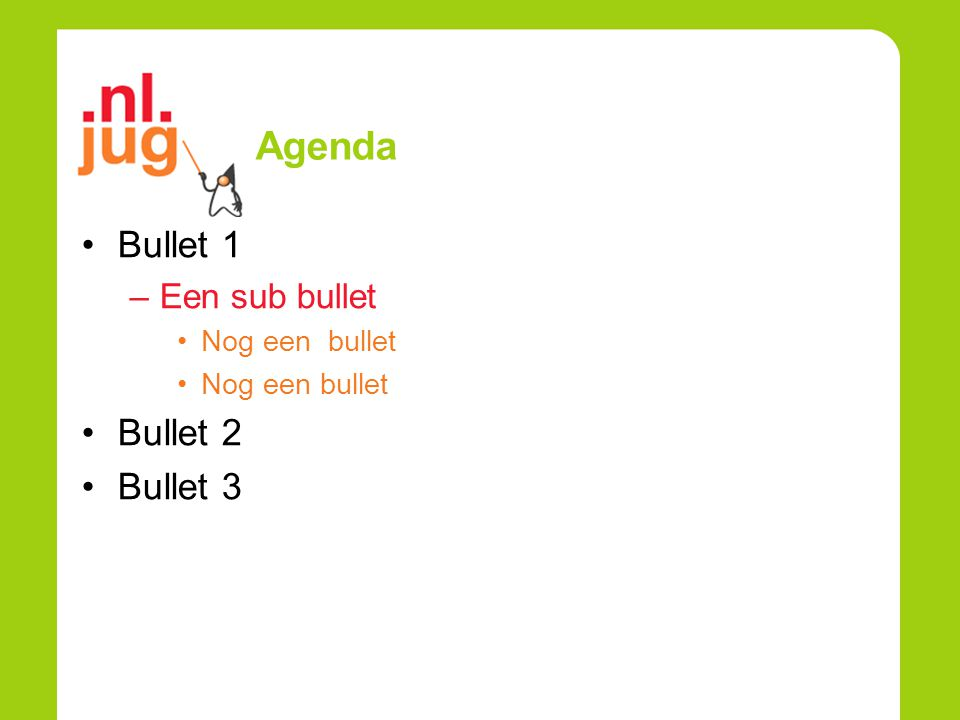 Agenda Bullet 1 –Een sub bullet Nog een bullet Bullet 2 Bullet 3