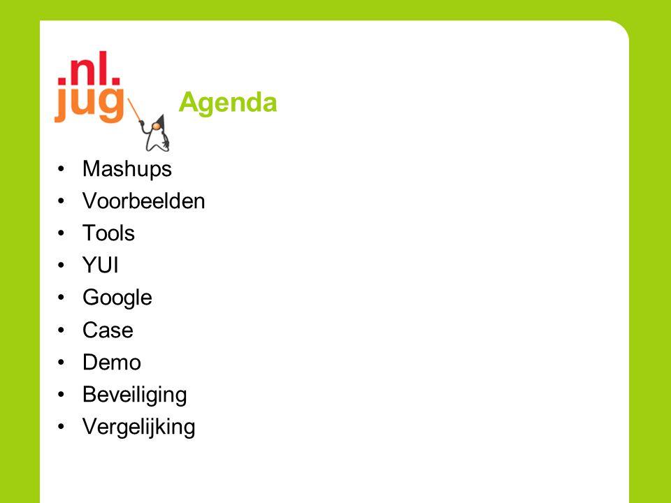 Agenda Mashups Voorbeelden Tools YUI Google Case Demo Beveiliging Vergelijking