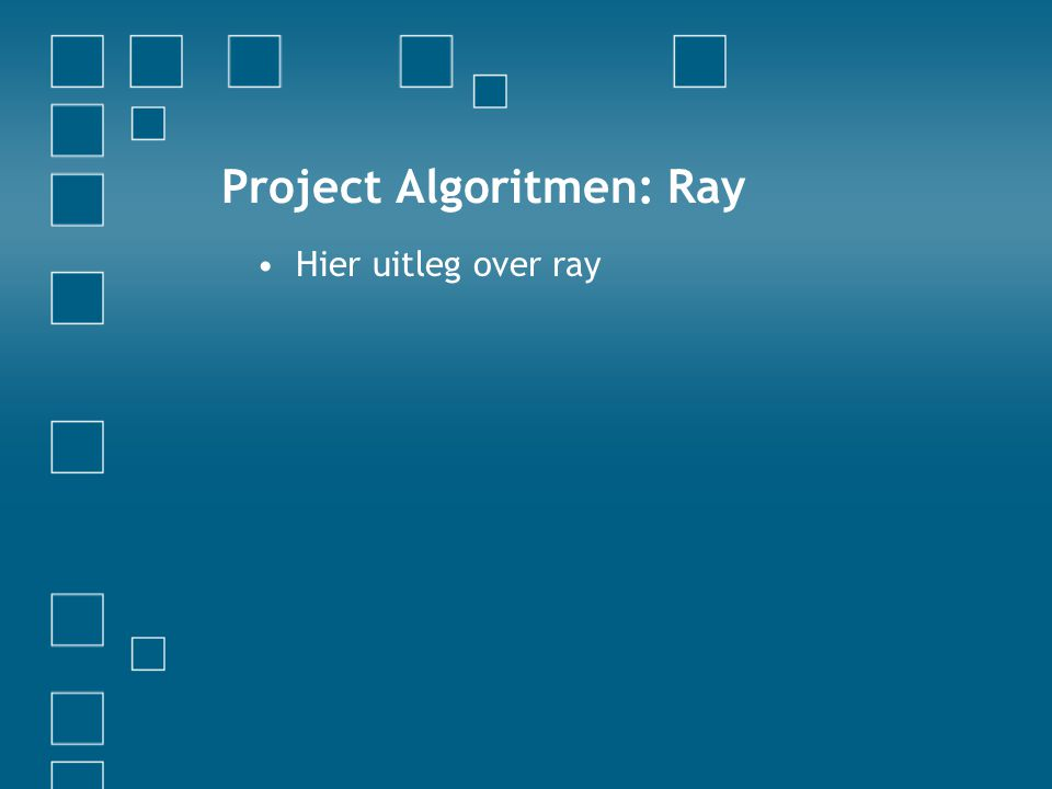 Project Algoritmen: Ray Hier uitleg over ray