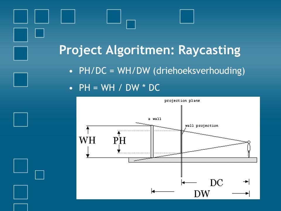 Project Algoritmen: Raycasting PH/DC = WH/DW (driehoeksverhouding) PH = WH / DW * DC