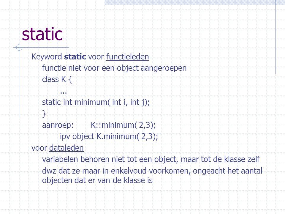 static Keyword static voor functieleden functie niet voor een object aangeroepen class K {...