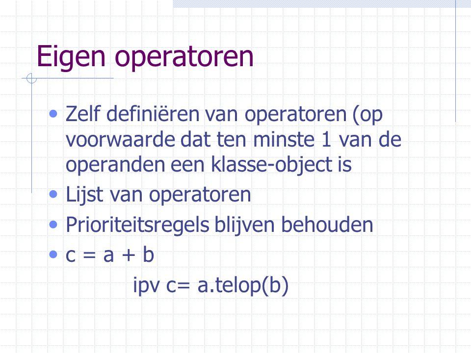 Eigen operatoren Zelf definiëren van operatoren (op voorwaarde dat ten minste 1 van de operanden een klasse-object is Lijst van operatoren Prioriteitsregels blijven behouden c = a + b ipv c= a.telop(b)