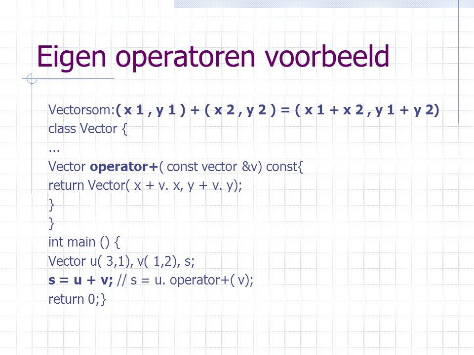Eigen operatoren voorbeeld Vectorsom:( x 1, y 1 ) + ( x 2, y 2 ) = ( x 1 + x 2, y 1 + y 2) class Vector {...