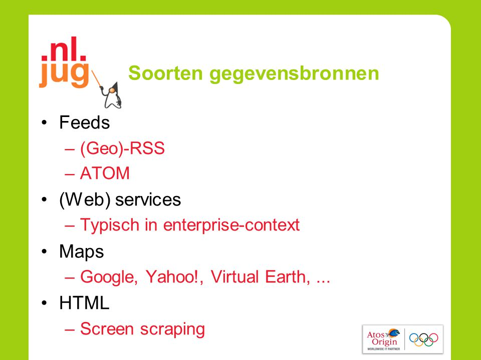 Soorten gegevensbronnen Feeds –(Geo)-RSS –ATOM (Web) services –Typisch in enterprise-context Maps –Google, Yahoo!, Virtual Earth,...
