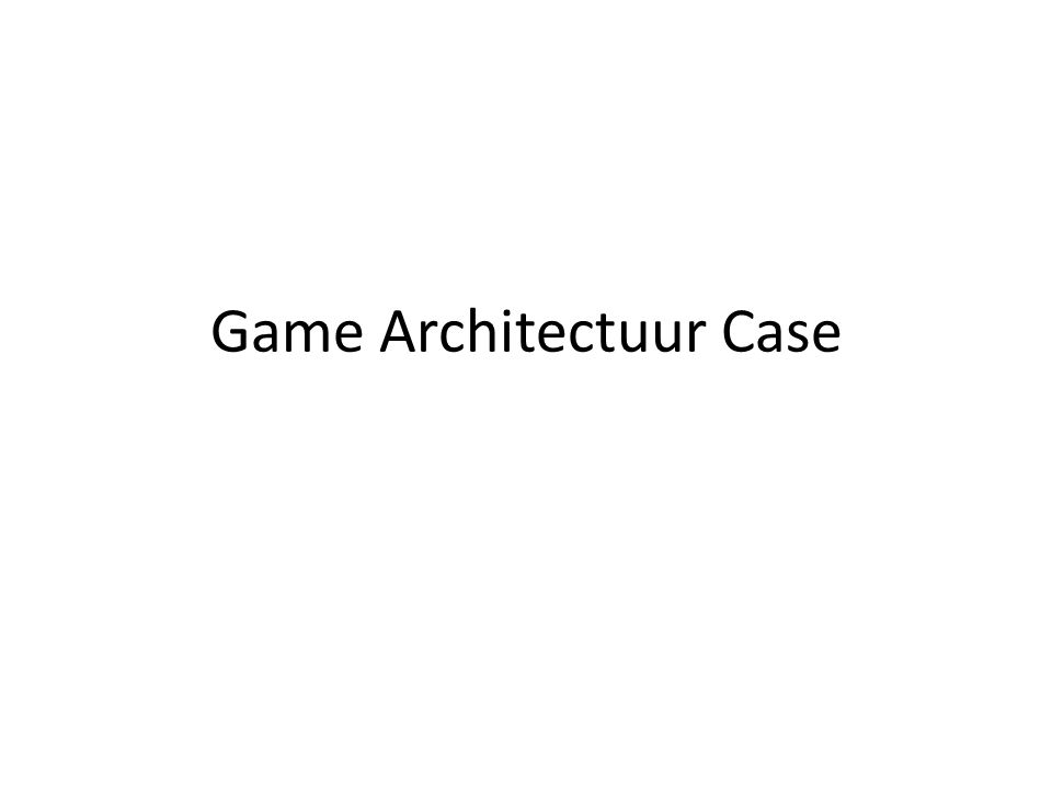 Game Architectuur Case