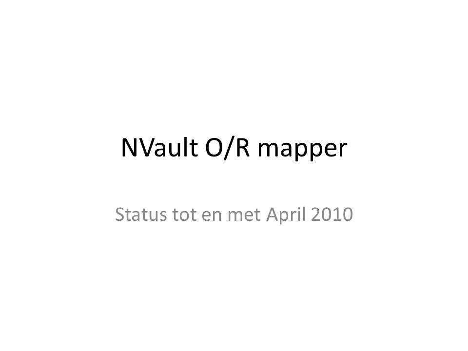 NVault O/R mapper Status tot en met April 2010