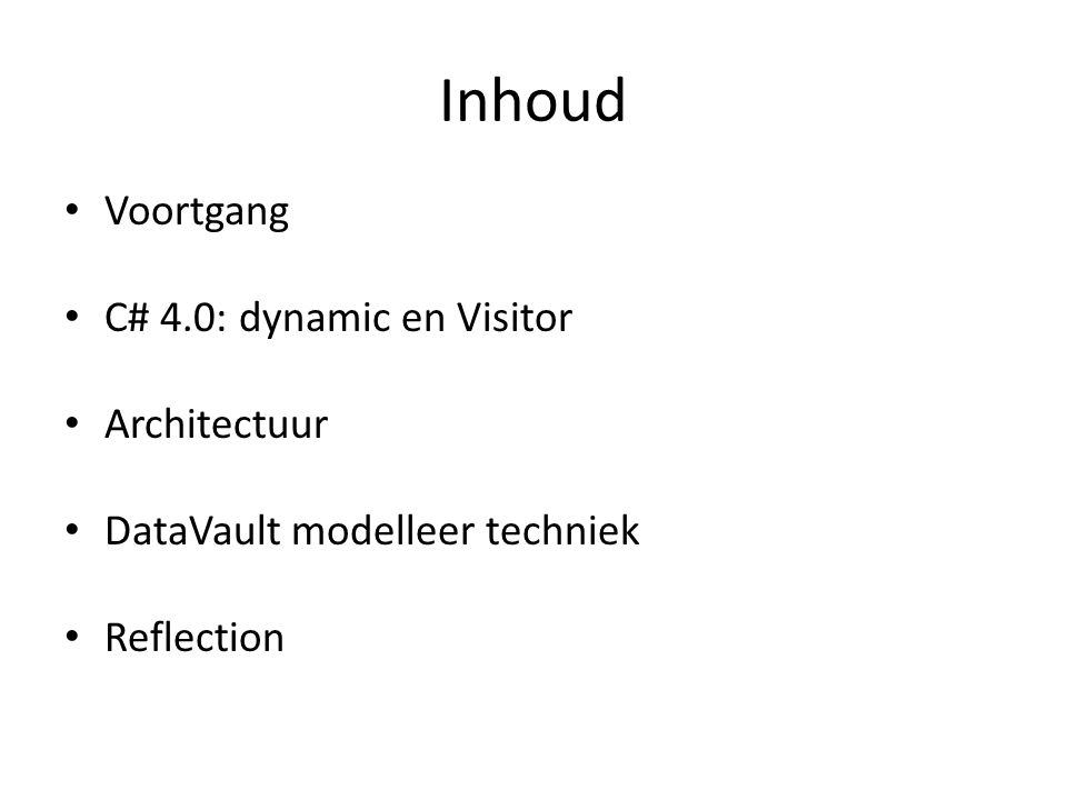 Inhoud Voortgang C# 4.0: dynamic en Visitor Architectuur DataVault modelleer techniek Reflection