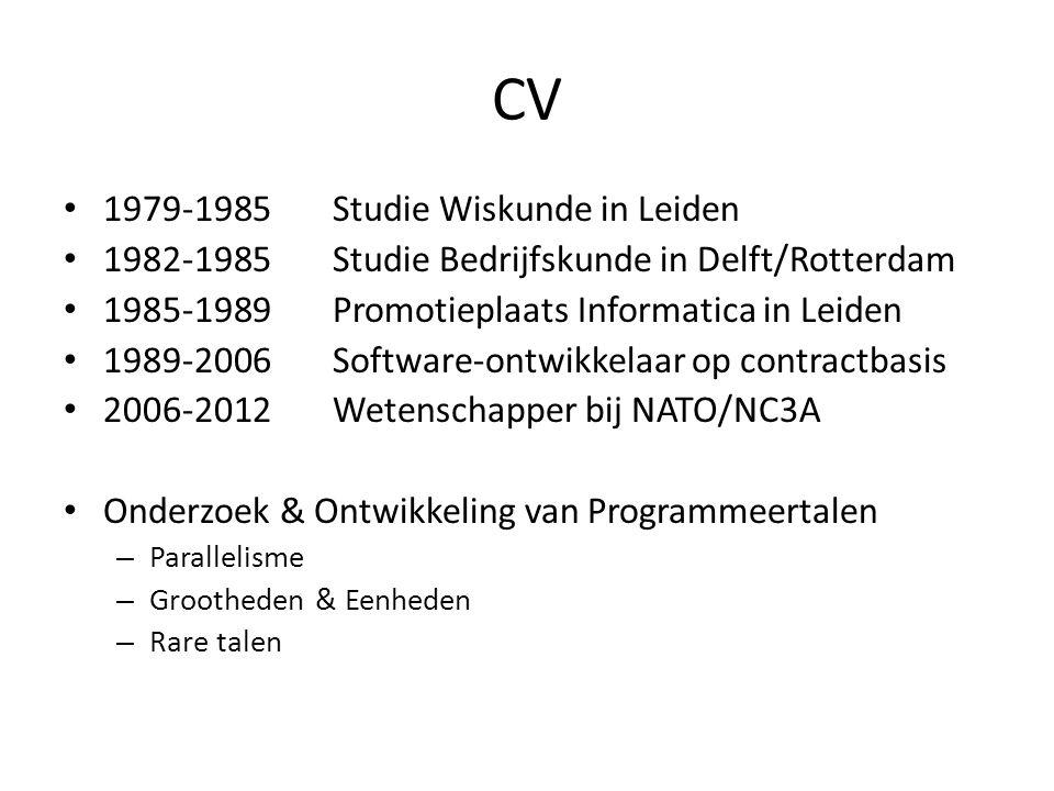 CV 1979-1985Studie Wiskunde in Leiden 1982-1985Studie Bedrijfskunde in Delft/Rotterdam 1985-1989Promotieplaats Informatica in Leiden 1989-2006Software-ontwikkelaar op contractbasis 2006-2012Wetenschapper bij NATO/NC3A Onderzoek & Ontwikkeling van Programmeertalen – Parallelisme – Grootheden & Eenheden – Rare talen