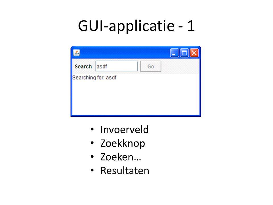 GUI-applicatie - 1 Invoerveld Zoekknop Zoeken… Resultaten