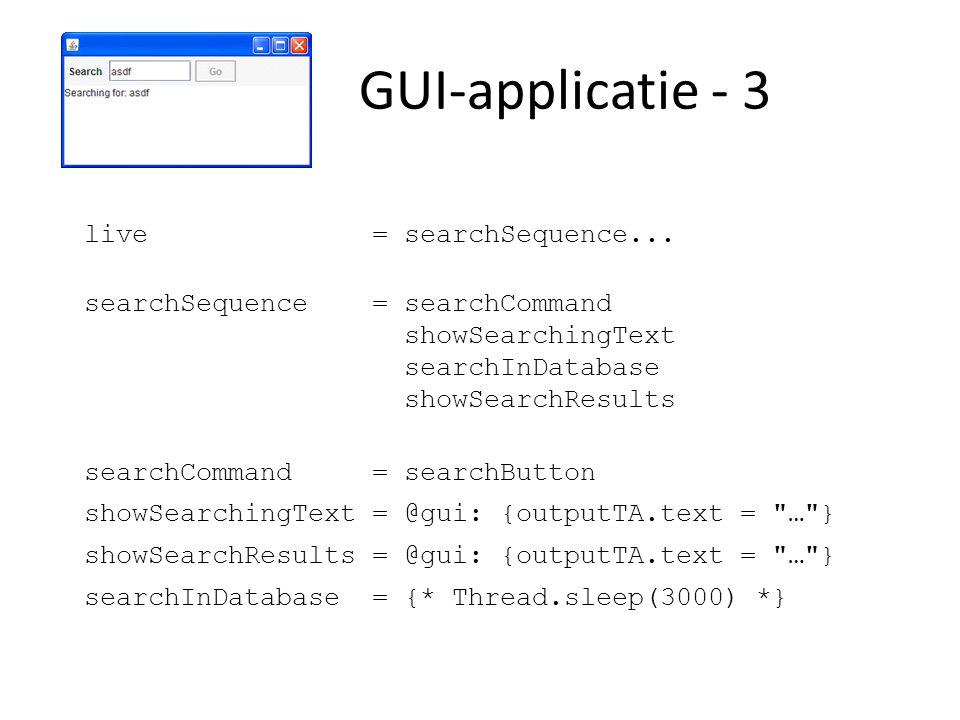 GUI-applicatie - 4 Zoeken:knop of Enter-toets Afbreken:knop of Escape-toets Exit:knop of ; daarna: Are you sure? … Alleen zoeken als tekstveld gevuld is Voortgang tonen