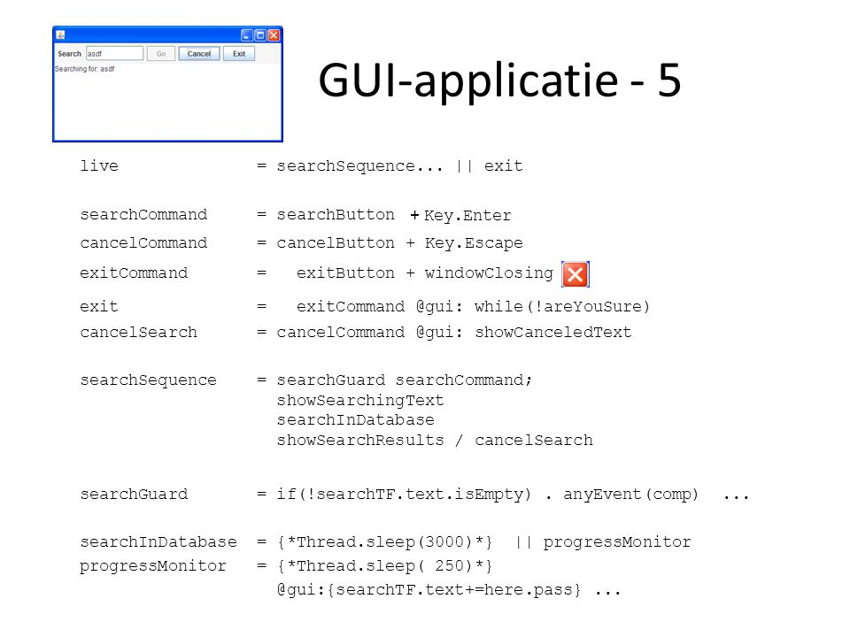 GUI-applicatie - 5 searchGuard = if(!searchTF.text.isEmpty). anyEvent(comp)... searchInDatabase = {*Thread.sleep(3000)*} || progressMonitor progressMo