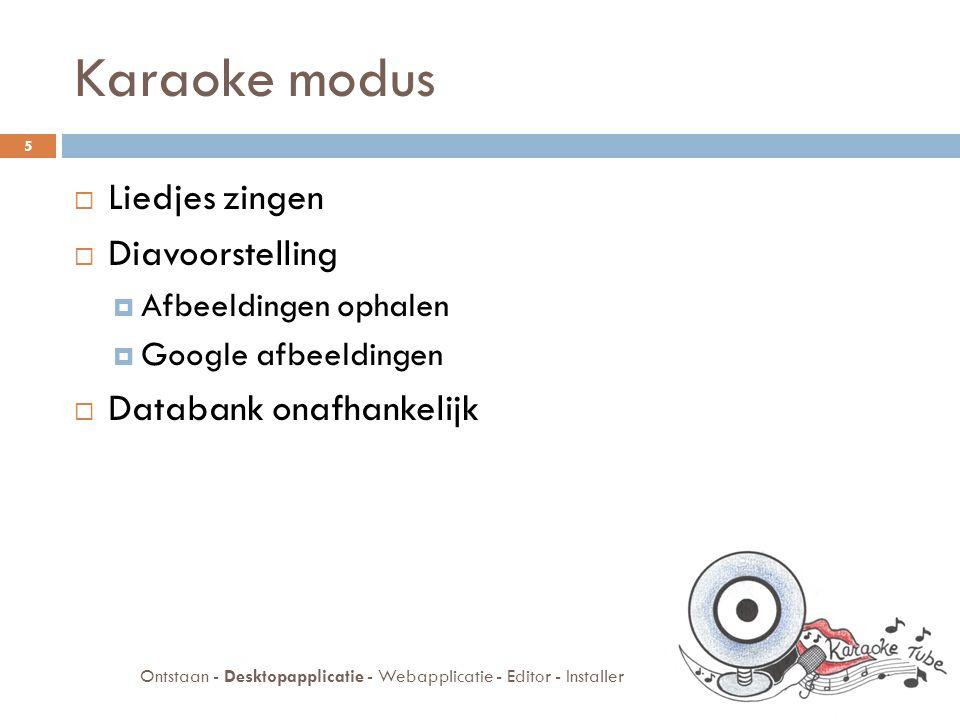 Desktopapplicatie  Karaoke modus  Video modus  Databank 6 Ontstaan - Desktopapplicatie - Webapplicatie - Editor - Installer
