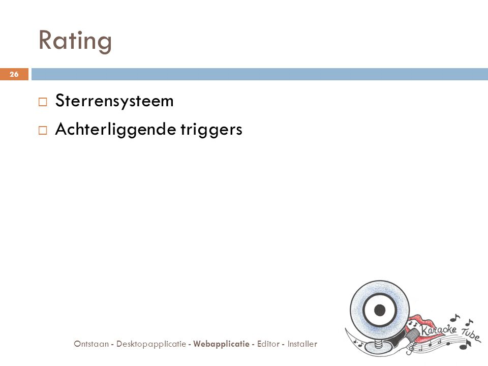 Rating  Sterrensysteem  Achterliggende triggers 26 Ontstaan - Desktopapplicatie - Webapplicatie - Editor - Installer