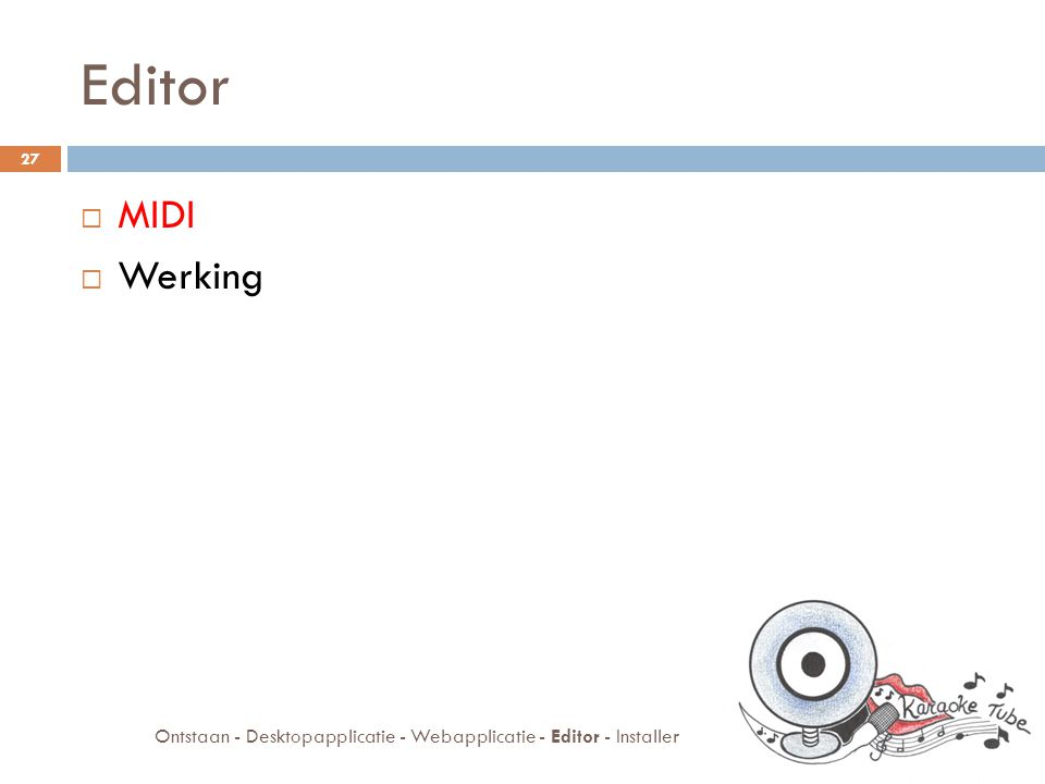 Editor  MIDI  Werking 27 Ontstaan - Desktopapplicatie - Webapplicatie - Editor - Installer