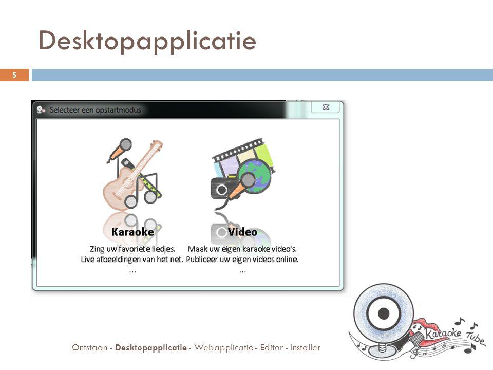 Karaoke modus  Liedjes zingen  Diavoorstelling  Afbeeldingen ophalen  Google afbeeldingen  Databank onafhankelijk 6 Ontstaan - Desktopapplicatie - Webapplicatie - Editor - Installer