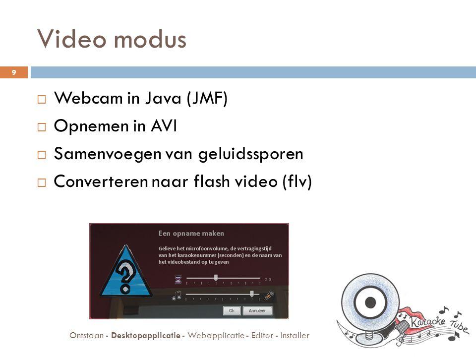 Video modus Ontstaan - Desktopapplicatie - Webapplicatie - Editor - Installer 10