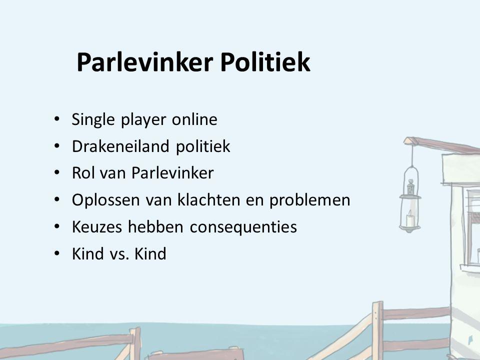 Parlevinker Politiek Single player online Drakeneiland politiek Rol van Parlevinker Oplossen van klachten en problemen Keuzes hebben consequenties Kind vs.