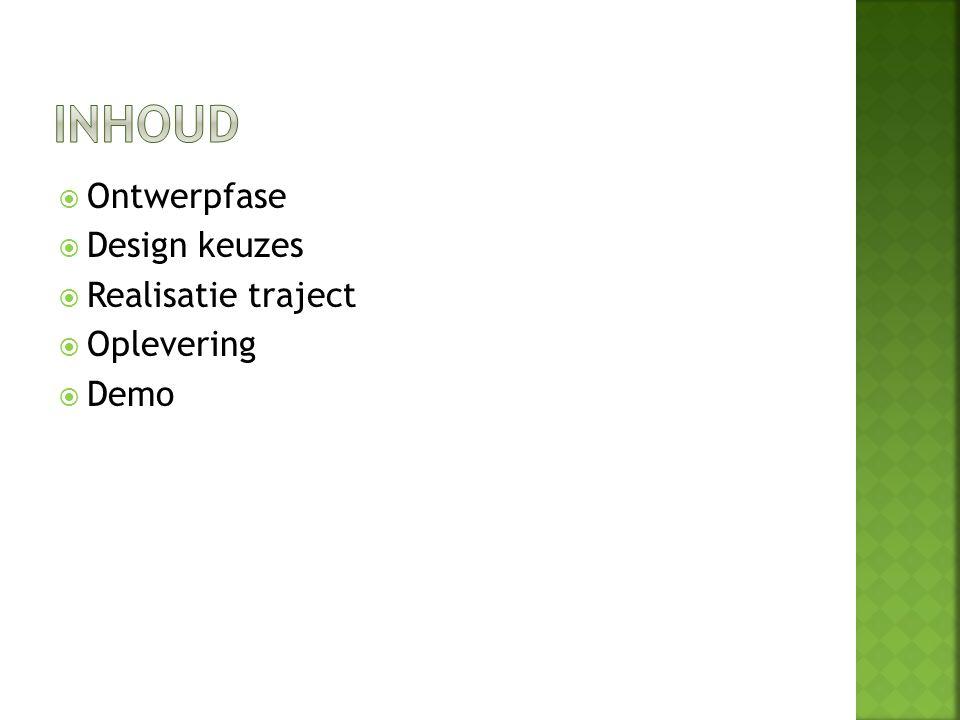  Ontwerpfase  Design keuzes  Realisatie traject  Oplevering  Demo