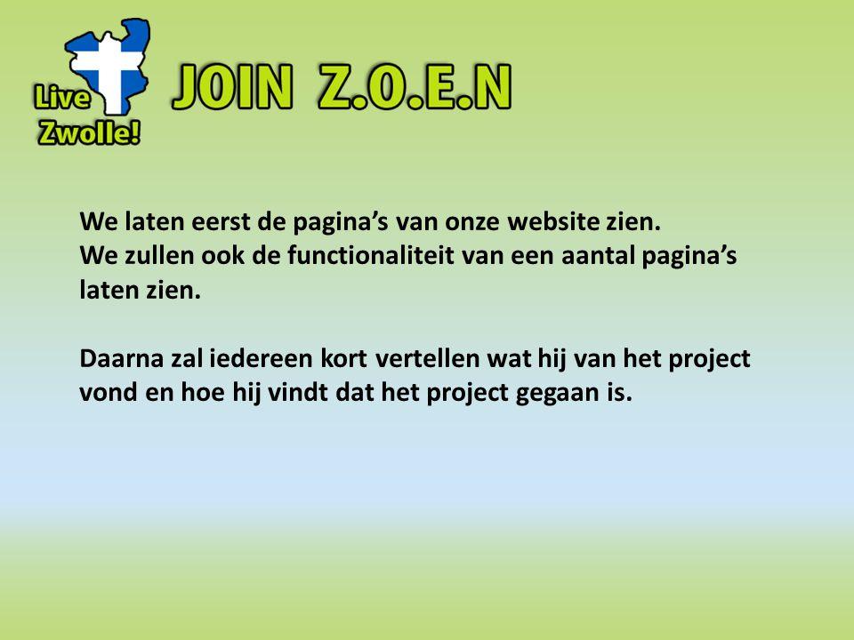 We laten eerst de pagina's van onze website zien. We zullen ook de functionaliteit van een aantal pagina's laten zien. Daarna zal iedereen kort vertel